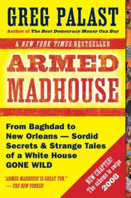 Bestsellers (2007) - Armed Madhouse: From Baghdad to New Orleans--Sordid Secrets and Strange Tales of