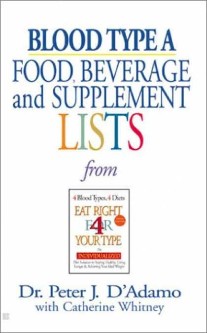 Bestsellers (2007) - Blood Type A: Food, Beverage and Supplement Lists from Eat Right for Your Type