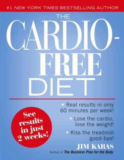 Bestsellers (2007) - The Cardio-Free Diet by Jim Karas