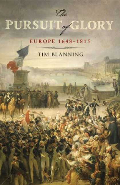 Bestsellers (2007) - The Pursuit of Glory: Europe 1648-1815 (Penguin History of Europe) by Tim Blanni