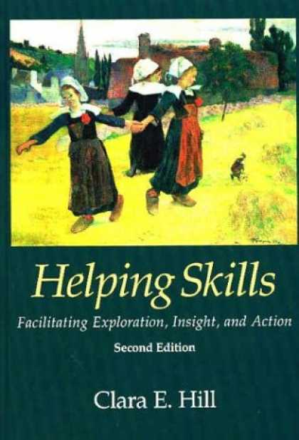 Bestsellers (2007) - Helping Skills: Facilitating Exploration, Insight, and Action by Clara E. Hill