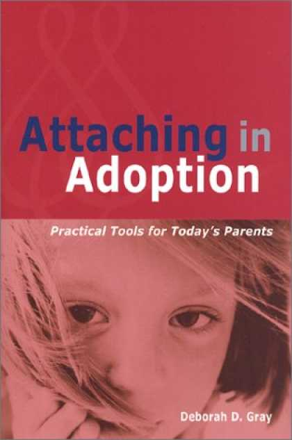 Bestsellers (2007) - Attaching in Adoption: Practical Tools for Today's Parents by Deborah D. Gray