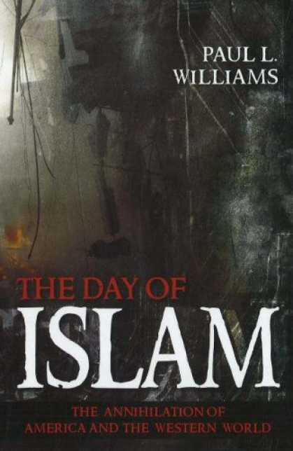 Bestsellers (2007) - The Day of Islam: The Annihilation of America and the Western World by Paul L. W