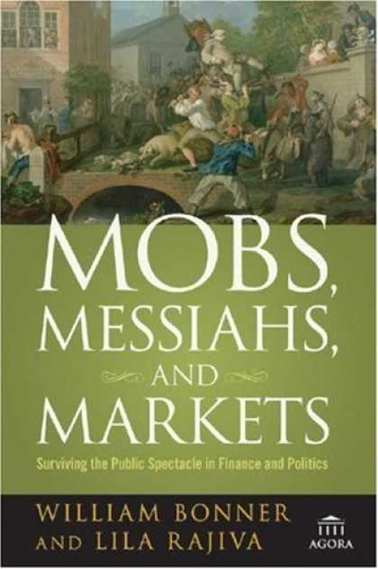 Bestsellers (2007) - Mobs, Messiahs, and Markets: Surviving the Public Spectacle in Finance and Polit