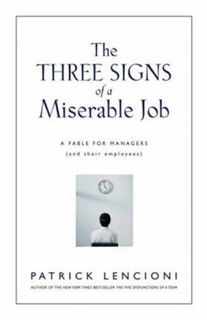 Bestsellers (2007) - The Three Signs of a Miserable Job: A Fable for Managers (And Their Employees) b