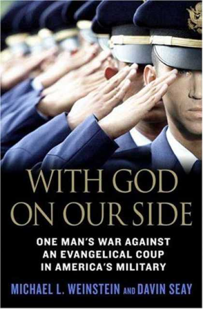 Bestsellers (2007) - With God on Our Side: One Man's War Against an Evangelical Coup in America's Mil