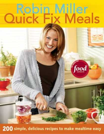 Bestsellers (2007) - Quick Fix Meals: 200 Simple, Delicious Recipes to Make Mealtime Easy by Robin Mi