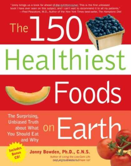 Bestsellers (2007) - The 150 Healthiest Foods on Earth: The Surprising, Unbiased Truth About What You