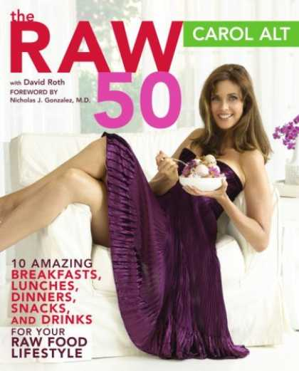 Bestsellers (2007) - The Raw 50: 10 Amazing Breakfasts, Lunches, Dinners, Snacks, and Drinks for Your