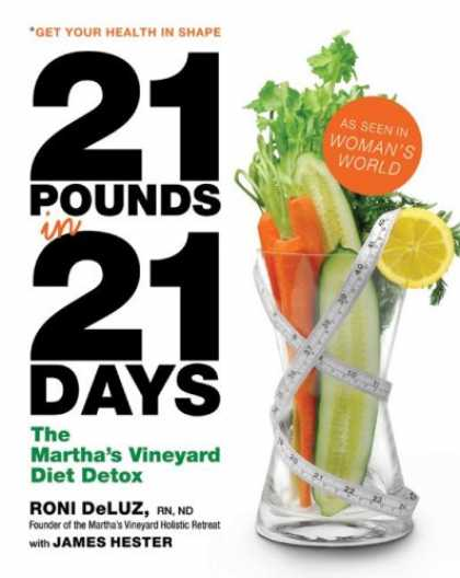 Bestsellers (2007) - 21 Pounds in 21 Days: The Martha's Vineyard Diet Detox by Roni Deluz