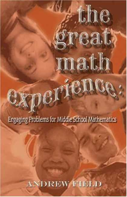 Bestsellers (2007) - The Great Math Experience: Engaging Problems for Middle School Mathematics by An
