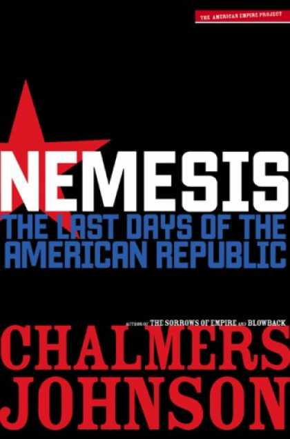 Bestsellers (2007) - Nemesis: The Last Days of the American Republic (American Empire Project) by Cha