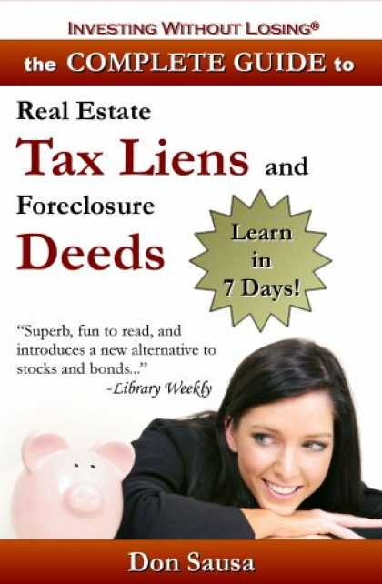 Bestsellers (2007) - Complete Guide to Real Estate Tax Liens and Foreclosure Deeds: Learn in 7 Days-I