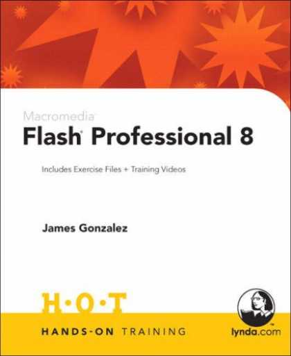 Bestsellers (2007) - Macromedia Flash Professional 8 Hands-On Training by James Gonzalez
