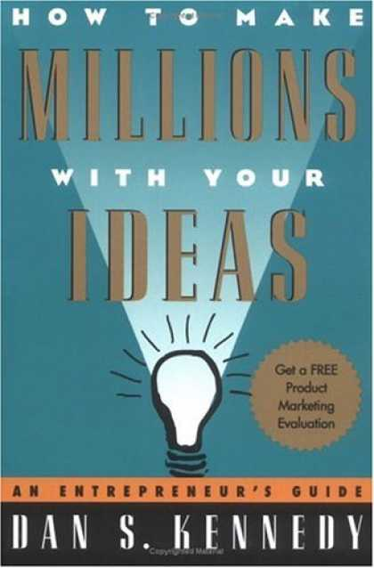 Bestsellers (2007) - How to Make Millions with Your Ideas: An Entrepreneur's Guide by Dan S. Kennedy
