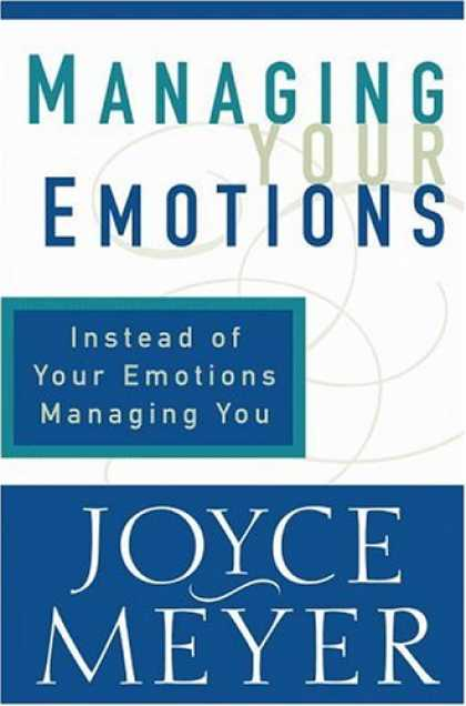 Bestsellers (2007) - Managing Your Emotions: Instead of Your Emotions Managing You by Joyce Meyer