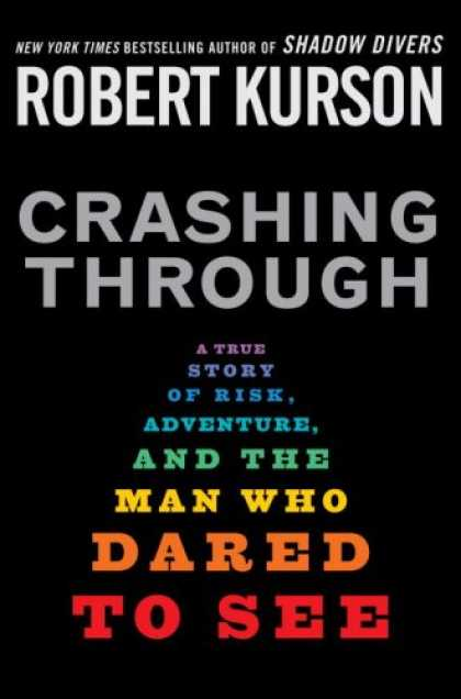 Bestsellers (2007) - Crashing Through: A True Story of Risk, Adventure, and the Man Who Dared to See