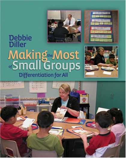 Bestsellers (2007) - Making the Most of Small Groups: Differentiation for All by Debbie Diller