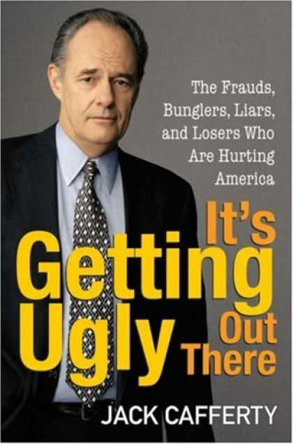 Bestsellers (2007) - It's Getting Ugly Out There: The Frauds, Bunglers, Liars, and Losers Who Are Hur
