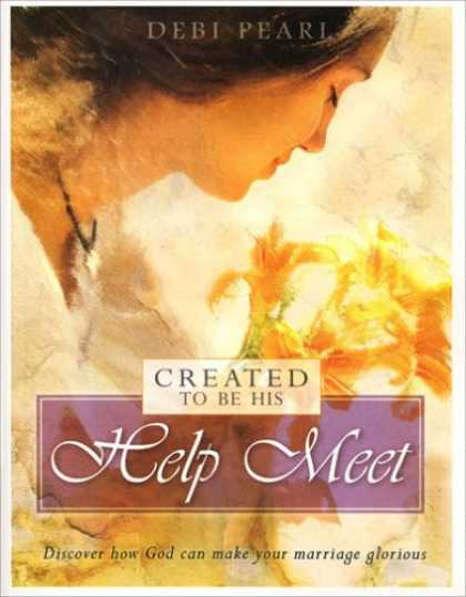 Bestsellers (2007) - Created to Be His Help Meet: Discover How God Can Make Your Marriage Glorious by