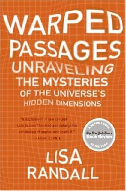 Bestsellers (2007) - Warped Passages: Unraveling the Mysteries of the Universe's Hidden Dimensions by