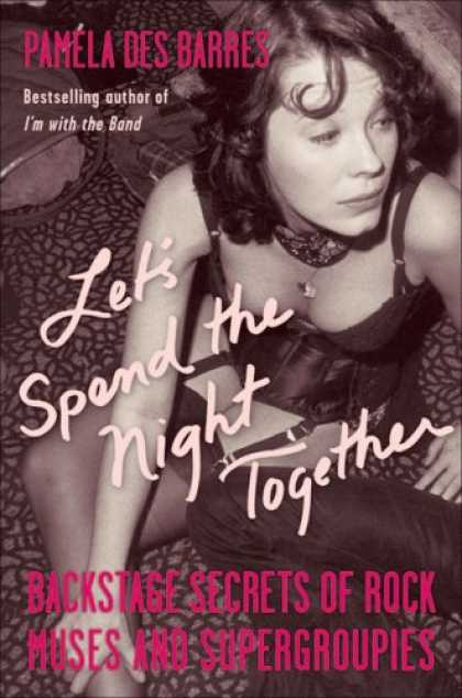 Bestsellers (2007) - Let's Spend the Night Together: Backstage Secrets of Rock Muses and Supergroupie