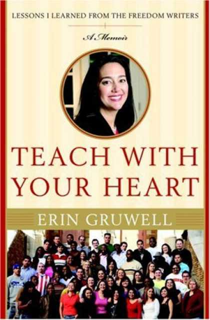 Bestsellers (2007) - Teach with Your Heart: Lessons I Learned from the Freedom Writers by Erin Gruwel