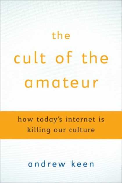 Bestsellers (2007) - The Cult of the Amateur: How today's Internet is killing our culture by Andrew K