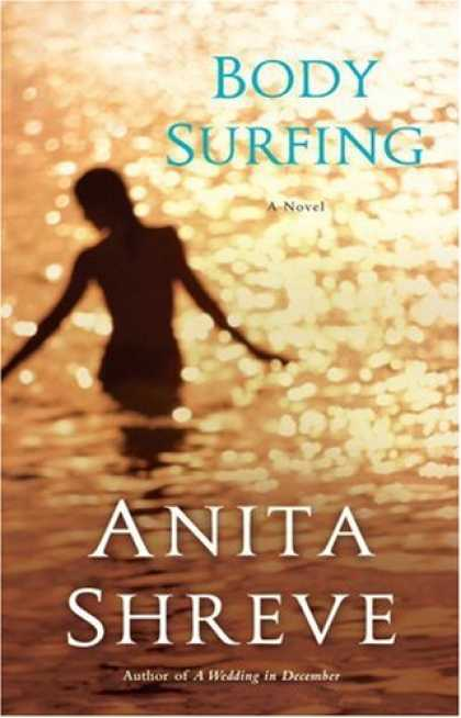 Bestsellers (2007) - Body Surfing: A Novel by Anita Shreve