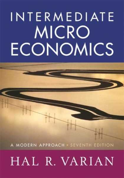 Bestsellers (2007) - Intermediate Microeconomics: A Modern Approach, Seventh Edition by Hal R. Varian