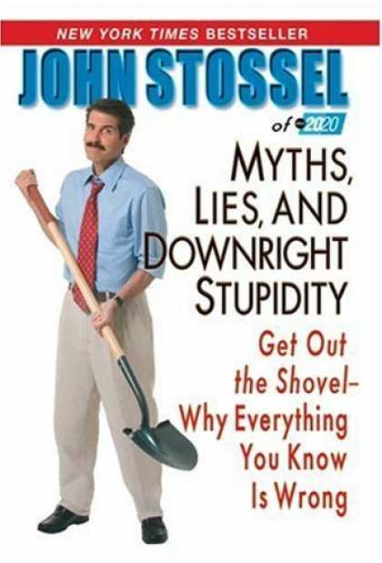 Bestsellers (2007) - MYTHS, LIES, AND DOWNRIGHT STUPIDITY: GET OUT THE SHOVEL -- WHY EVERYTHING YOU K