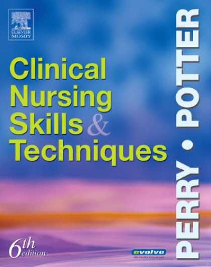 Bestsellers (2007) - Clinical Nursing Skills and Techniques (6th Edition) by Anne Griffin Perry