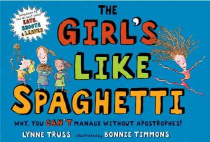 Bestsellers (2007) - The Girl's Like Spaghetti: Why, You Can't Manage without Apostrophes! by Lynne T