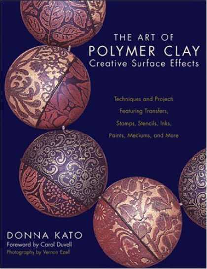 Bestsellers (2007) - The Art of Polymer Clay Creative Surface Effects: Techniques and Projects Featur