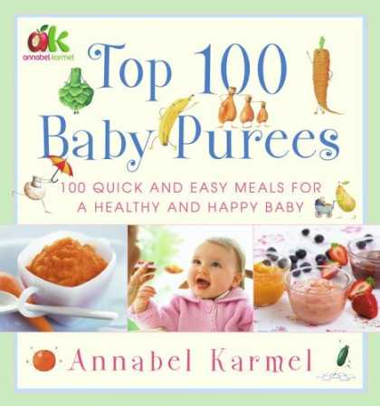Bestsellers (2007) - Top 100 Baby Purees: 100 Quick and Easy Meals for a Healthy and Happy Baby by An