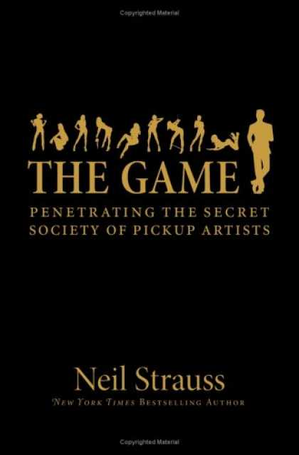 Bestsellers (2007) - The Game: Penetrating the Secret Society of Pickup Artists by Neil Strauss