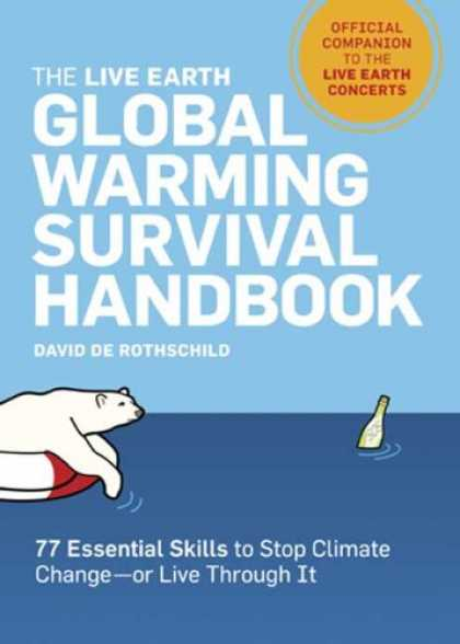 Bestsellers (2007) - The Live Earth Global Warming Survival Handbook: 77 Essential Skills To Stop Cli