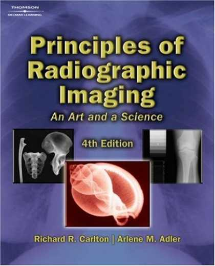 Bestsellers (2007) - Principles of Radiographic Imaging: An Art and a Science by Richard R. Carlton