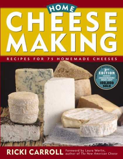 Bestsellers (2007) - Home Cheese Making: Recipes for 75 Delicious Cheeses by Ricki Carroll
