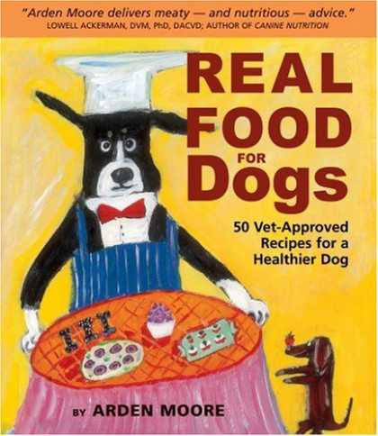 Bestsellers (2007) - Real Food for Dogs: 50 Vet-Approved Recipes to Please the Canine Gastronome by A