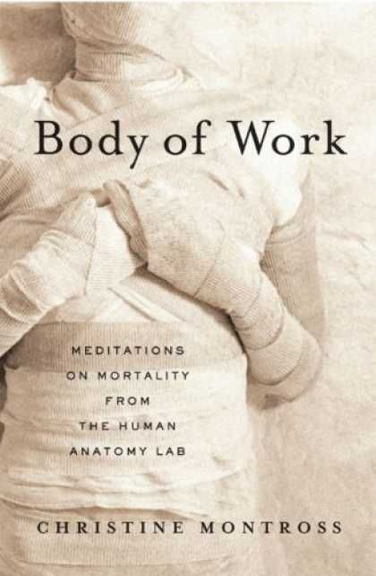 Bestsellers (2007) - Body of Work: Meditations on Mortality from the Human Anatomy Lab by Christine M