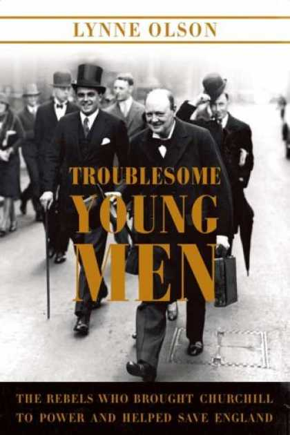 Bestsellers (2007) - Troublesome Young Men: The Rebels Who Brought Churchill to Power and Helped Save