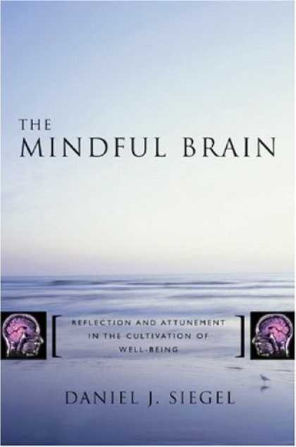 Bestsellers (2007) - The Mindful Brain: Reflection and Attunement in the Cultivation of Well-Being by