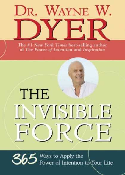 Bestsellers (2007) - The Invisible Force: 365 Ways to Apply the Power of Intention to Your Life by Wa