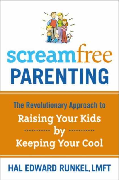 Bestsellers (2007) - Screamfree Parenting: The Revolutionary Approach to Raising Your Kids by Keeping