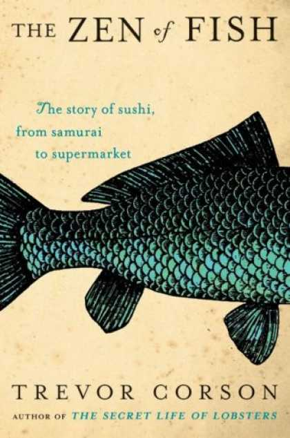 Bestsellers (2007) - The Zen of Fish: The Story of Sushi, from Samurai to Supermarket by Trevor Corso