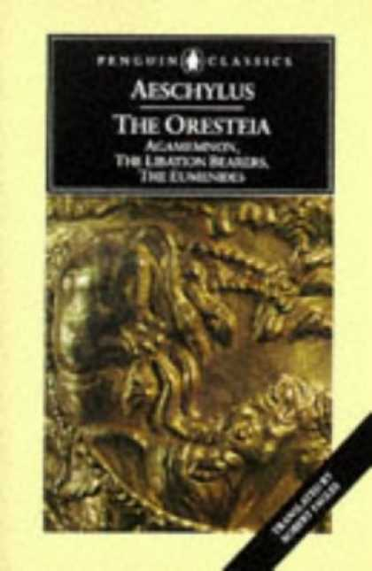 Bestsellers (2007) - The Oresteia: Agamemnon; The Libation Bearers; The Eumenides (Penguin Classics)
