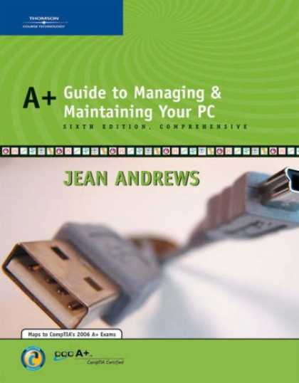 Bestsellers (2007) - A+ Guide to Managing and Maintaining Your PC, Sixth Edition, Comprehensive by Je