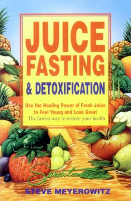 Bestsellers (2007) - Juice Fasting and Detoxification: Use the Healing Power of Fresh Juice to Feel Y