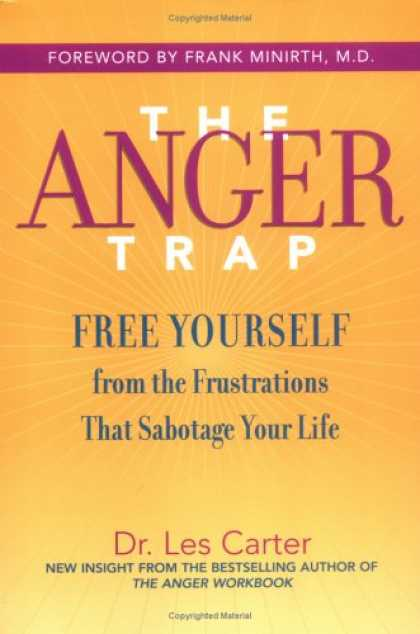 Bestsellers (2007) - The Anger Trap: Free Yourself from the Frustrations that Sabotage Your Life by L